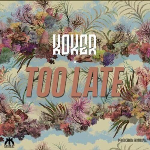 Koker - Too Late