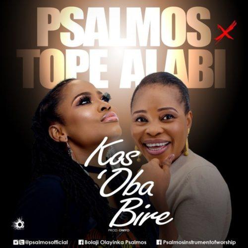 Psalmos & Tope Alabi - Kos'Oba Bi Re