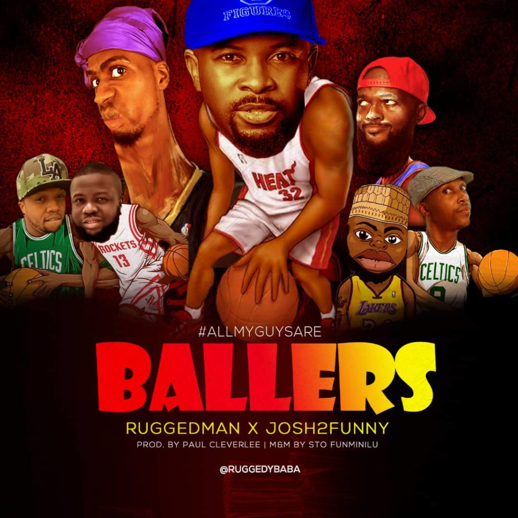 Ruggedman x Josh2Funny - All My Guys Are Ballers mp3