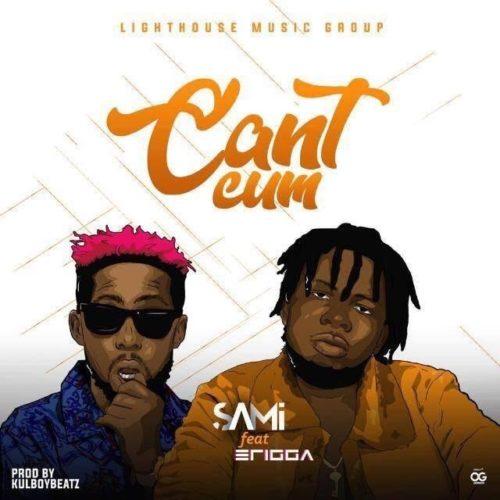 Sami feat. Erigga - Can't Cum