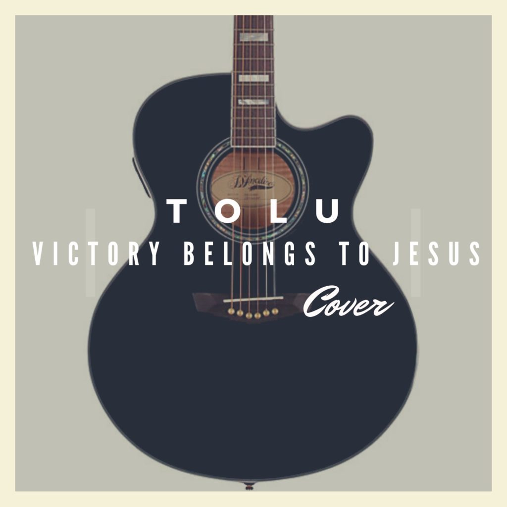 TOLU - Victory Belongs To Jesus (Cover)