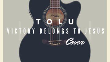 TOLU - Victory Belongs To Jesus (Cover)