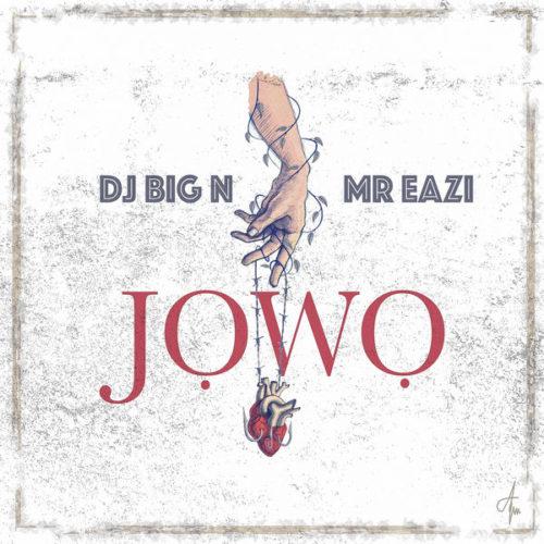 DJ Big N ft. Mr Eazi – Jowo [New Video]