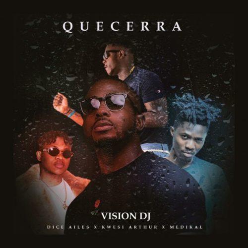 Vision DJ ft. Dice Ailes, Kwesi Arthur & Medikal – Que Cera