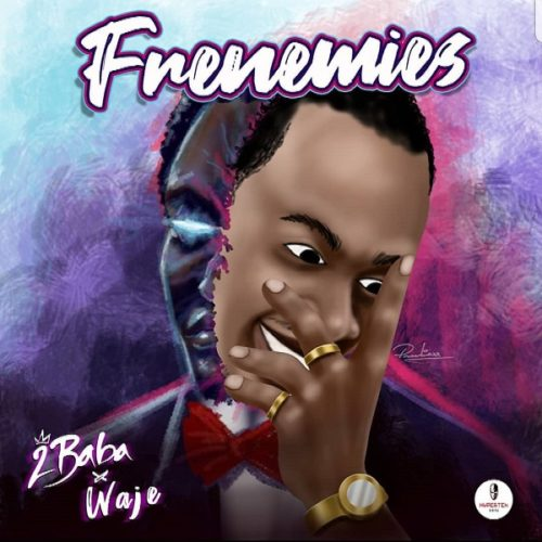 New Music+Video: 2Baba feat. Waje - 'Frenemies'