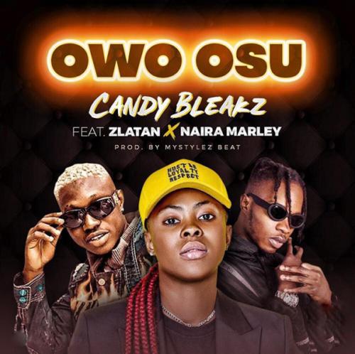 Candy Bleakz - Owo Osu ft. Zlatan, Naira Marley [New Song]