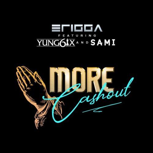 Erigga - More Cash Out ft. Yung6ix, Sami