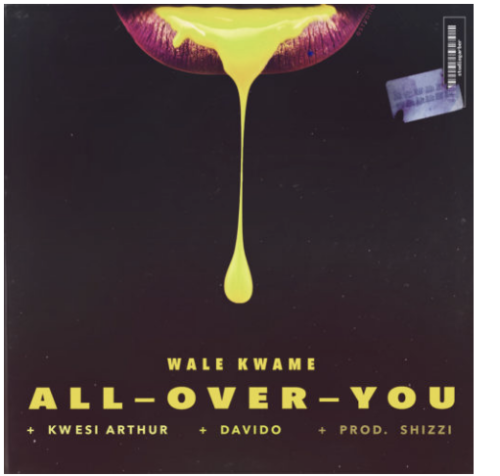 Get this new one from Wale Kwame - 'All Over You' feat. Davido x Kwesi Arthur.