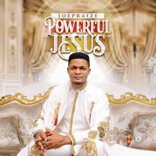 Joe Praize - 'Powerful Jesus'