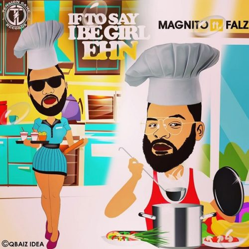 DOWNLOAD Magnito feat. Falz - 'If To Say I Be Girl Ehn' MP3
