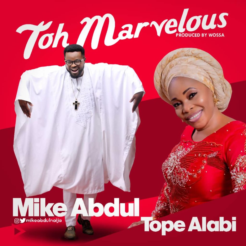 Mike Abdul ft. Tope Alabi - Toh Marvelous [Alujo Mix]