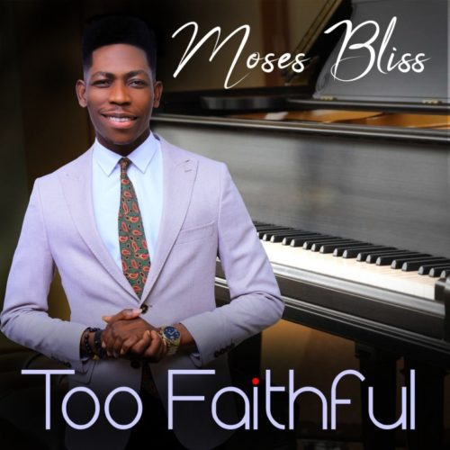 Moses Bliss - 'Too Faithful'