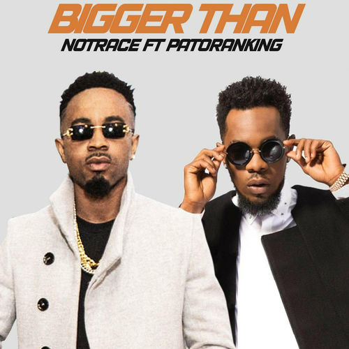 DOWNLOAD Notrace feat. Patoranking - 'Bigger Than' MP3 + VIDEO