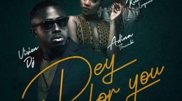 Vision DJ - Dey For You ft. Kuami Eugene, Adina