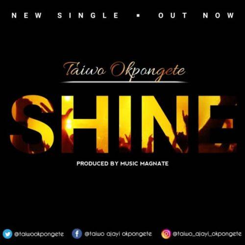 Taiwo Okpongete - Shine [New Music]
