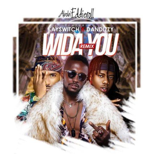 DOWNLOAD Abobi Eddieroll feat. DanDizzy, Kayswitch - 'Wida You (Remix)' MP3