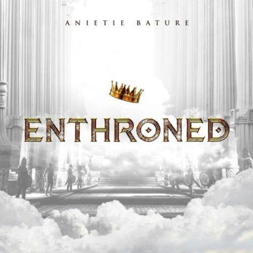 DOWNLOAD Anietie Bature - 'Enthroned' MP3