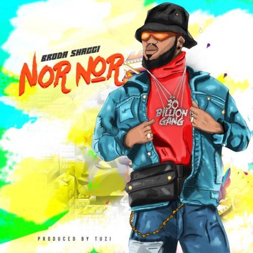 DOWNLOAD Broda Shaggi - 'Nor Nor' MP3