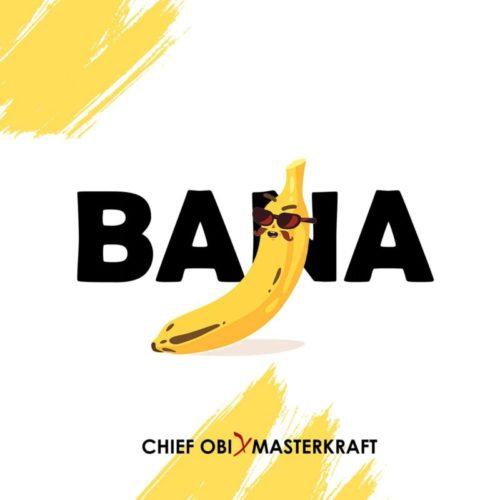 DOWNLOAD Chief Obi feat. Masterkraft - 'Bana' MP3