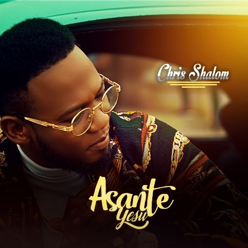 New Video: Chris Shalom - 'Asante Yesu'