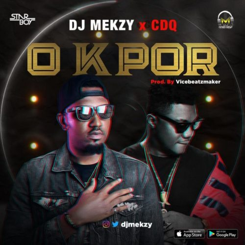 DOWNLOAD DJ Mekzy feat. CDQ - 'O Kpor' MP3