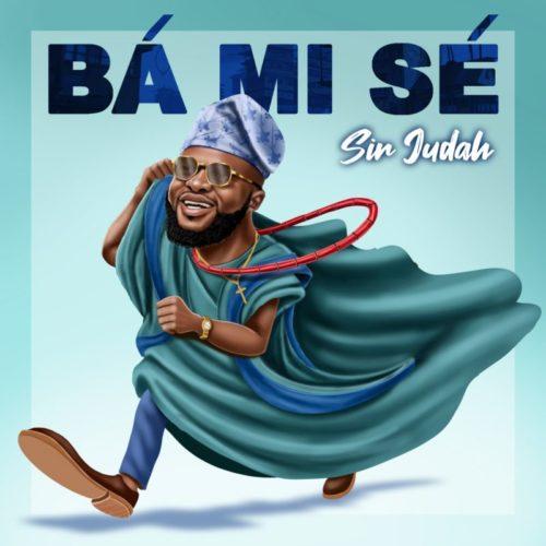 DOWNLOAD Sir Judah - 'Ba Mi Se' MP3