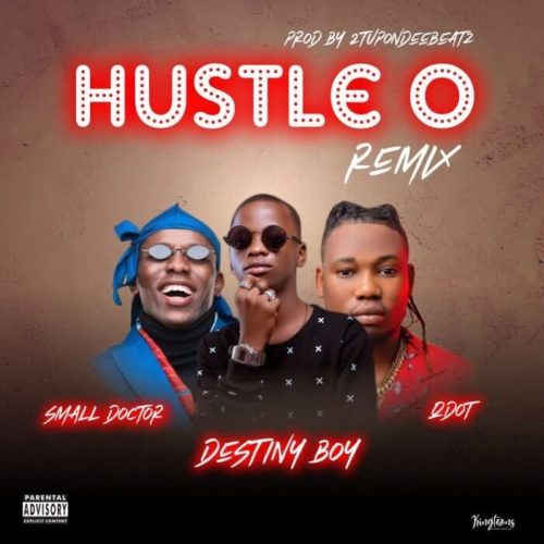 DOWNLOAD Destiny Boy feat. Small Doctor & Qdot - 'Hustle O (Remix)' MP3