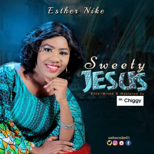 DOWNLOAD Esther Nike - 'Sweety Jesus' MP3