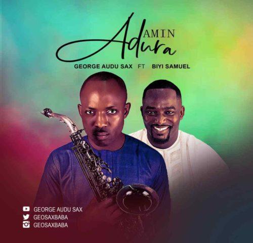 DOWNLOAD George Audu Sax feat. Biyi Samuel - 'Amin Adura' MP3 & VIDEO