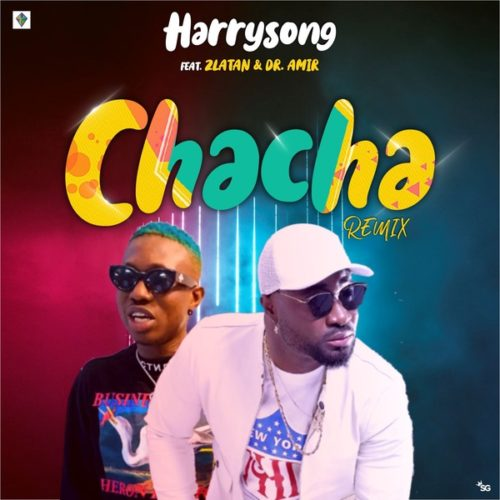 DOWNLOAD Harrysong feat. Zlatan - 'Chacha (Remix)' MP3