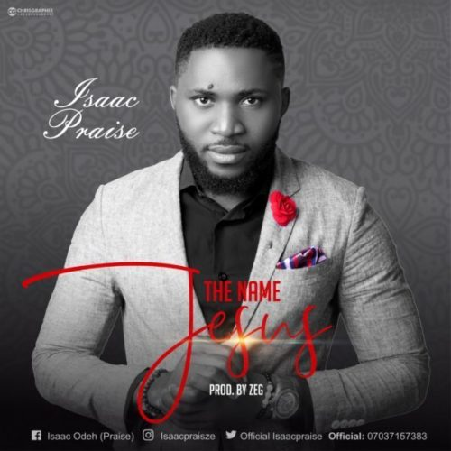 DOWNLOAD Isaac Praise - 'The Name Jesus' MP3