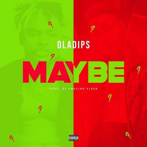 DOWNLOAD Oladips - 'Maybe' MP3