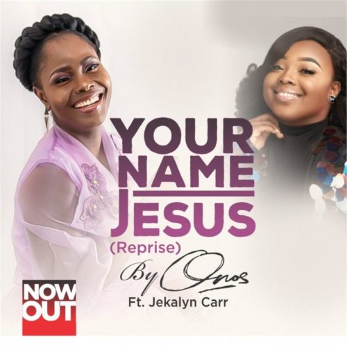 DOWNLOAD Onos Ariyo feat. Jekalyn Carr - 'Your Name Jesus' (Reprise) MP3