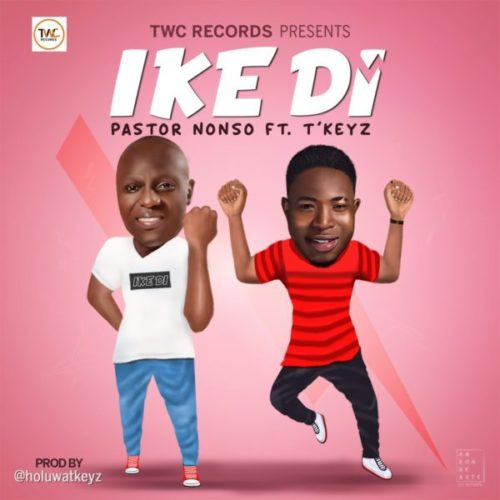 DOWNLOAD Pastor Nonso feat. T'Keyz - 'Ike Di' MP3