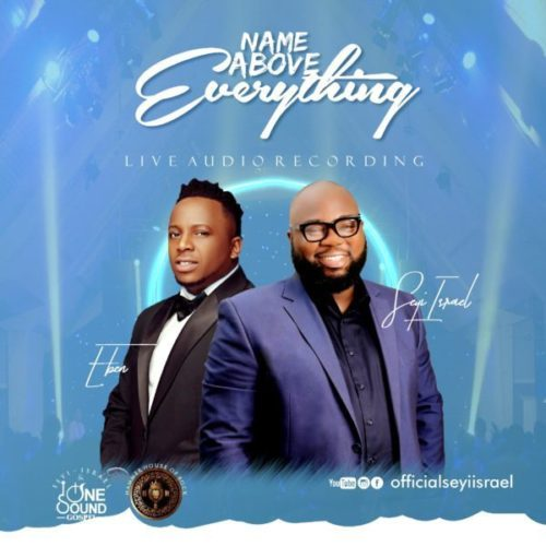 DOWNLOAD Seyi Israel feat. Eben - 'Name Above Everything' MP3+VIDEO