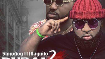 DOWNLOAD Slowdog feat. Magnito - 'Dubai 2 Onitsha' MP3