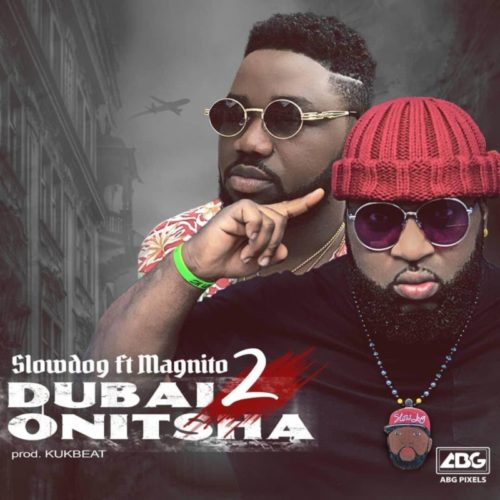 DOWNLOAD Slowdog feat. Magnito - 'Dubai 2 Onitsha' MP3
