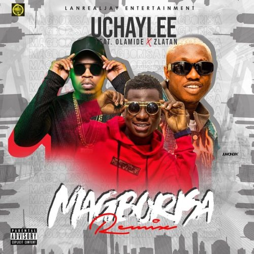DOWNLOAD UchayLee feat. Olamide, Zlatan - 'Magborisa (Remix)' MP3