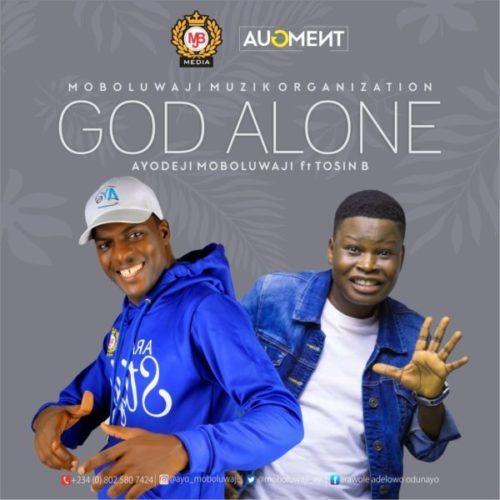 DOWNLOAD Ayo Moboluwaji feat. Tosin Bee - 'God Alone' MP3