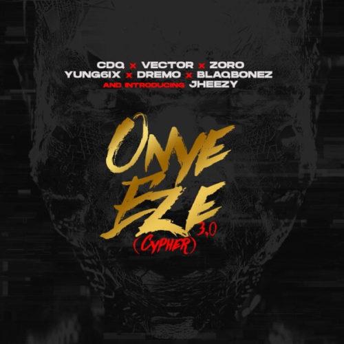DOWNLOAD: CDQ ft. Vector, Zoro, Yung6ix, Dremo, Blaqbonez & Jheezy - 'Onye Eze 3.0 (Cypher)' MP3
