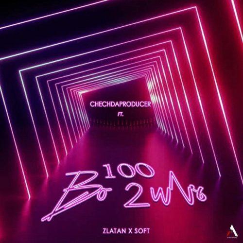 DOWNLOAD Chechdaproducer feat. Zlatan, Soft - '100 Bo2uls' MP3