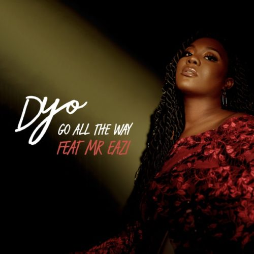 Dyo Go All the Way ft. Mr Eazi DOWNLOAD MP3