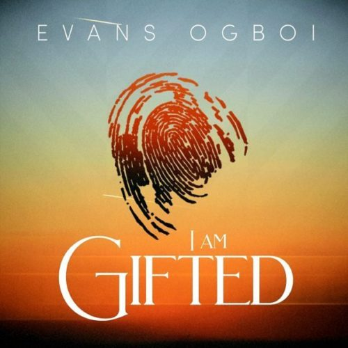 DOWNLOAD Evans Ogboi - 'I Am Gifted' MP3 & VIDEO