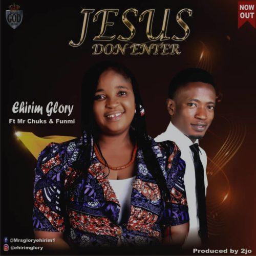Ehirim Glory ft Mr Chuks & Funmi - Jesus Don Enter