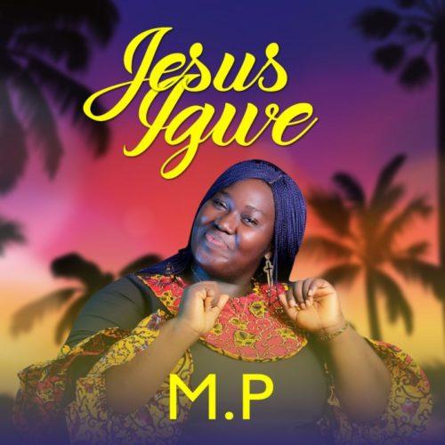 DOWNLOAD M.P - 'Jesus Igwe' MP3