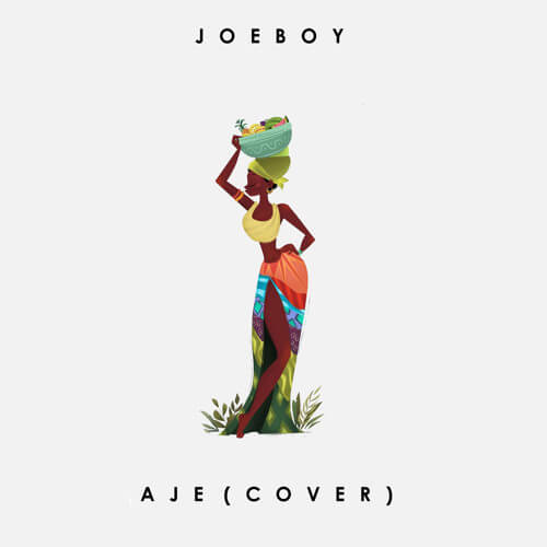 DOWNLOAD Joeboy - 'Aje (Cover)' MP3