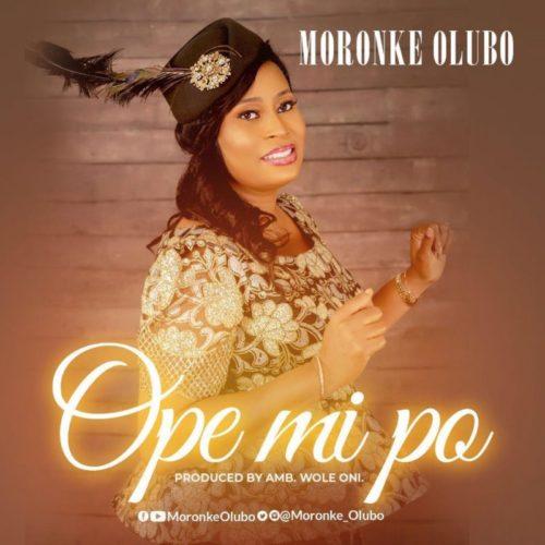 DOWNLOAD Moronke Olubo - 'Ope Mi Po' MP3