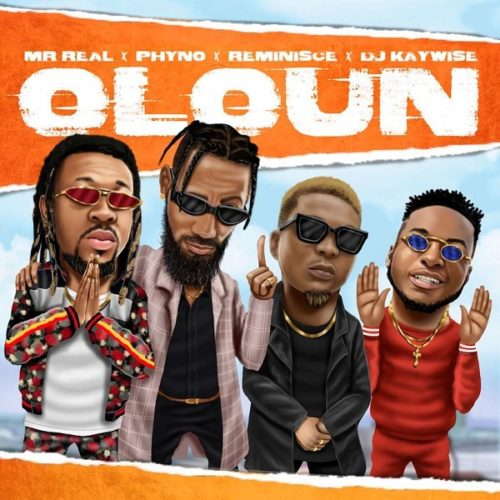 DOWNLOAD: Mr Real ft. Phyno, Reminisce, DJ Kaywise - 'Oloun' MP3