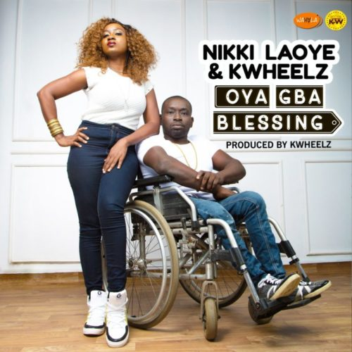 DOWNLOAD Nikki Laoye & KWheelz - 'Oya Gba Blessing' MP3