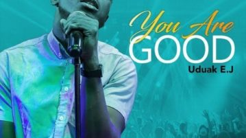 DOWNLOAD Uduak EJ - 'You Are Good' MP3